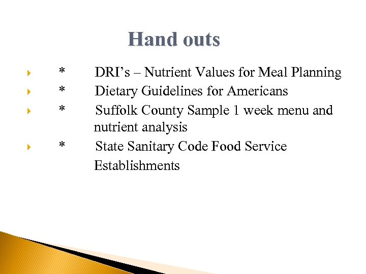 Hand outs * * DRI's – Nutrient Values for Meal Planning Dietary Guidelines for