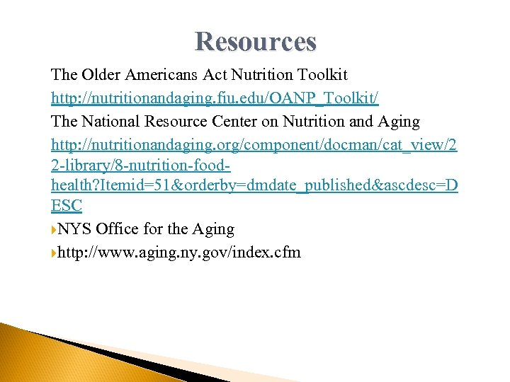 Resources The Older Americans Act Nutrition Toolkit http: //nutritionandaging. fiu. edu/OANP_Toolkit/ The National Resource