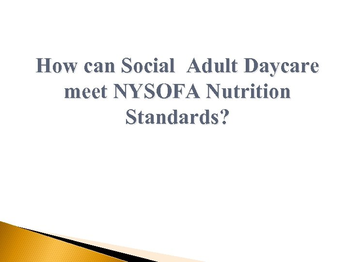 How can Social Adult Daycare meet NYSOFA Nutrition Standards?