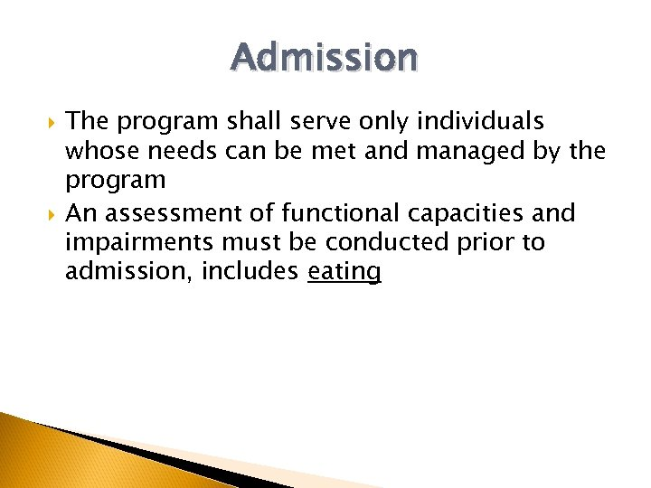 Admission The program shall serve only individuals whose needs can be met and managed