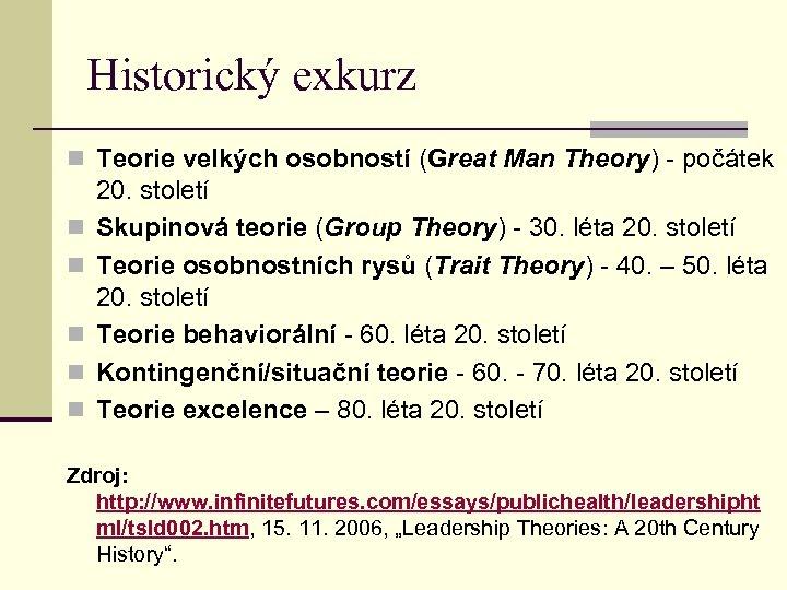 Historický exkurz n Teorie velkých osobností (Great Man Theory) - počátek n n n