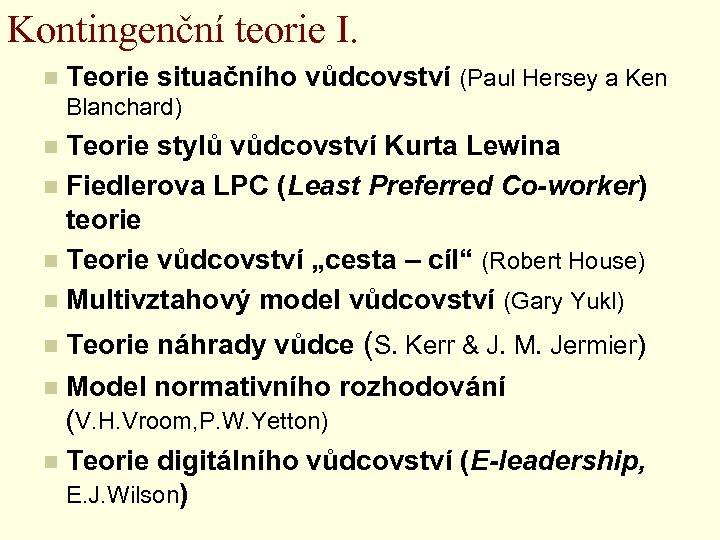 Kontingenční teorie I. n Teorie situačního vůdcovství (Paul Hersey a Ken Blanchard) Teorie stylů
