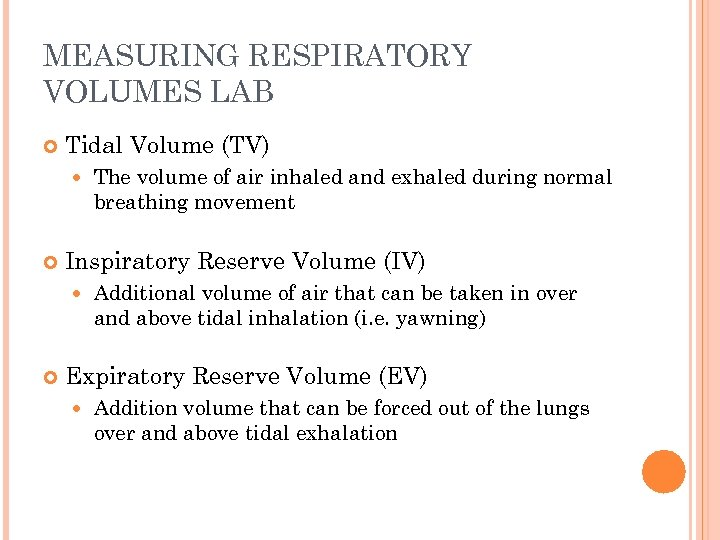 MEASURING RESPIRATORY VOLUMES LAB Tidal Volume (TV) Inspiratory Reserve Volume (IV) The volume of