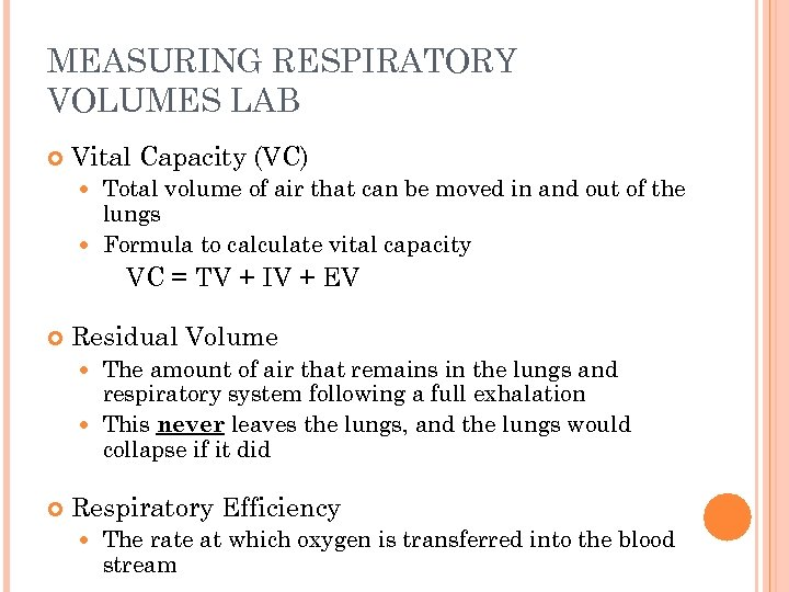 MEASURING RESPIRATORY VOLUMES LAB Vital Capacity (VC) Total volume of air that can be