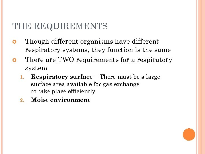 THE REQUIREMENTS Though different organisms have different respiratory systems, they function is the same