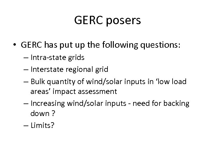 GERC posers • GERC has put up the following questions: – Intra-state grids –