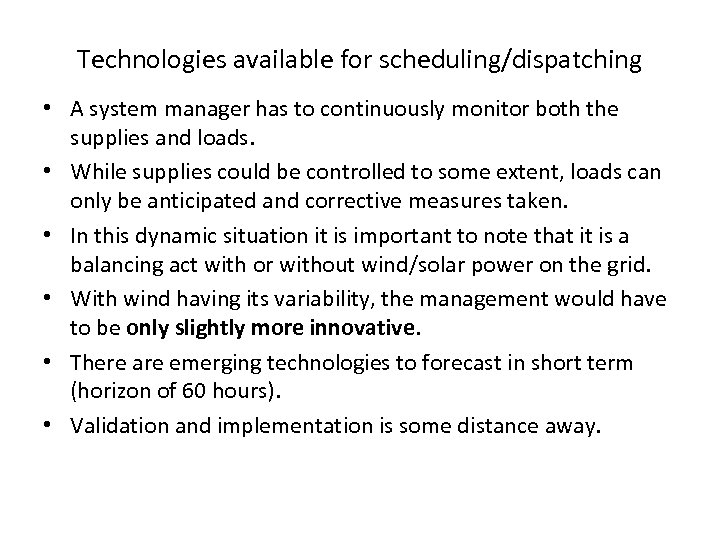 Technologies available for scheduling/dispatching • A system manager has to continuously monitor both the