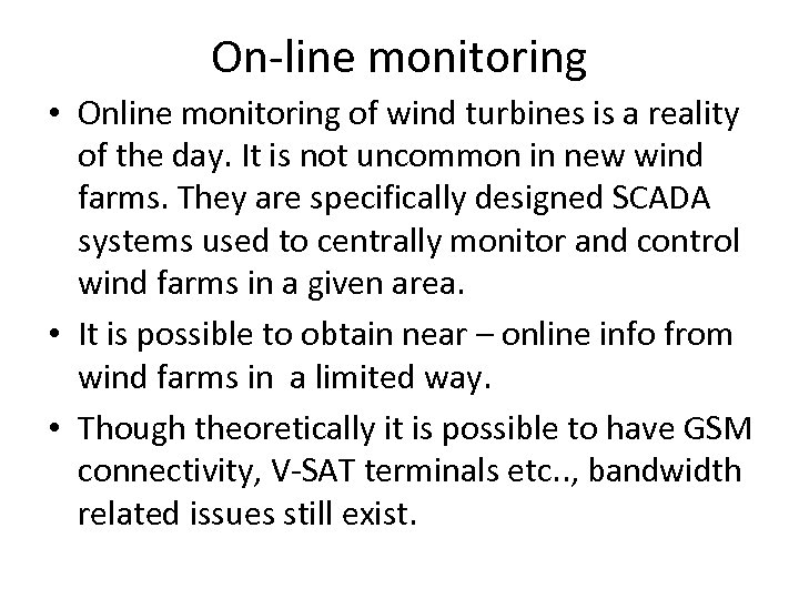 On-line monitoring • Online monitoring of wind turbines is a reality of the day.