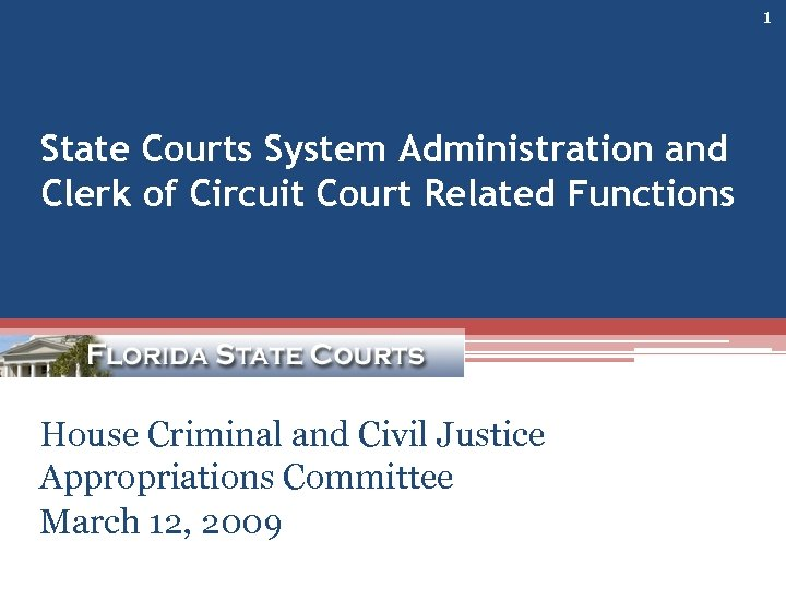 1 State Courts System Administration and Clerk of Circuit Court Related Functions House Criminal