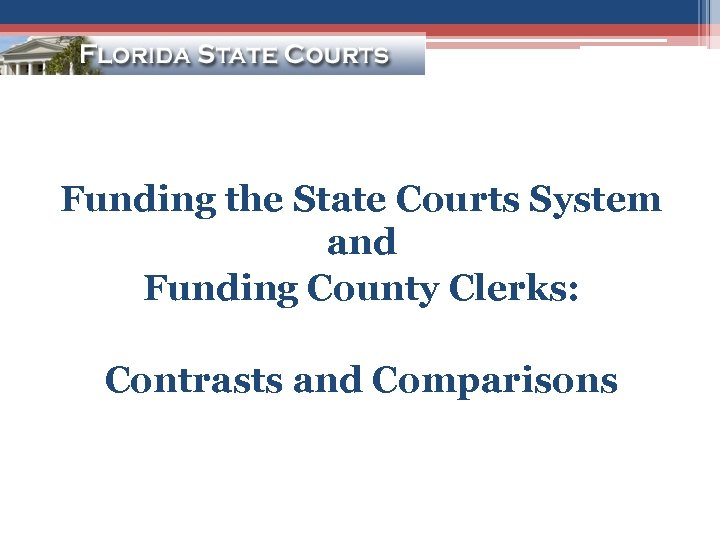 Funding the State Courts System and Funding County Clerks: Contrasts and Comparisons
