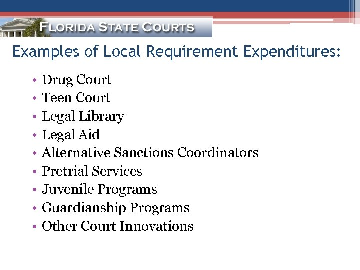 Examples of Local Requirement Expenditures: • • • Drug Court Teen Court Legal Library