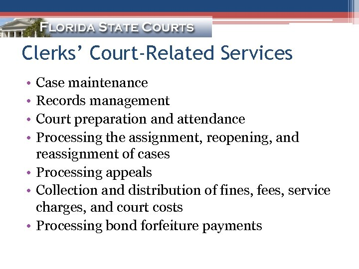 Clerks' Court-Related Services • • Case maintenance Records management Court preparation and attendance Processing