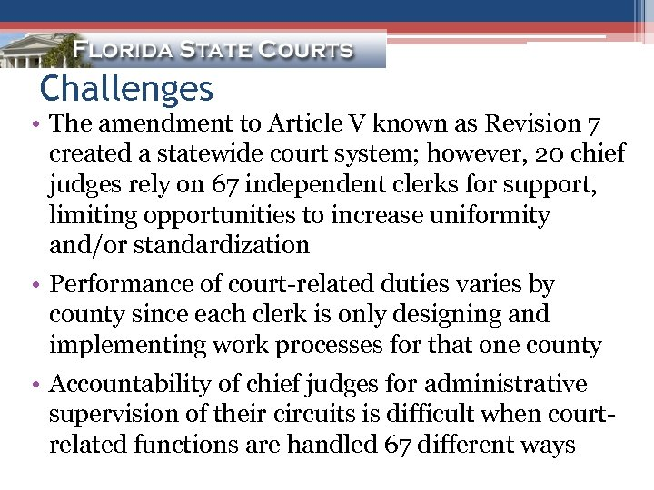 Challenges • The amendment to Article V known as Revision 7 created a statewide