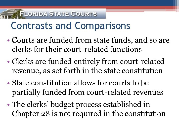Contrasts and Comparisons • Courts are funded from state funds, and so are clerks