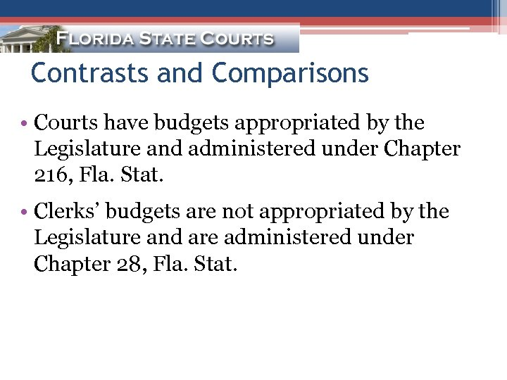 Contrasts and Comparisons • Courts have budgets appropriated by the Legislature and administered under