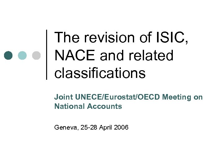 The revision of ISIC, NACE and related classifications Joint UNECE/Eurostat/OECD Meeting on National Accounts