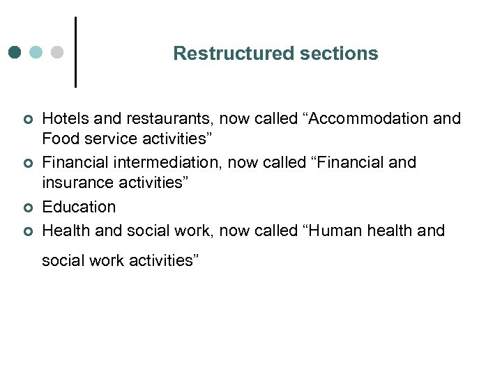 "Restructured sections ¢ ¢ Hotels and restaurants, now called ""Accommodation and Food service activities"""