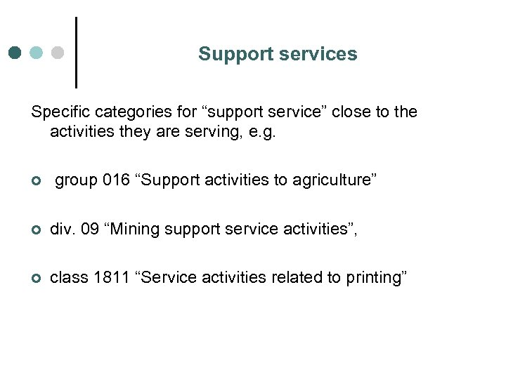"Support services Specific categories for ""support service"" close to the activities they are serving,"