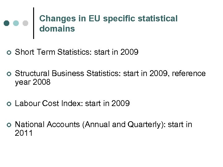 Changes in EU specific statistical domains ¢ Short Term Statistics: start in 2009 ¢