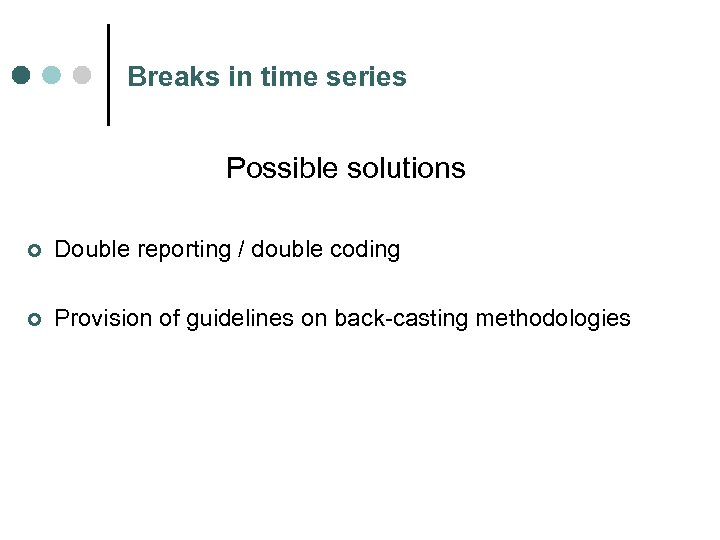 Breaks in time series Possible solutions ¢ Double reporting / double coding ¢ Provision