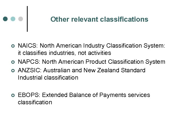 Other relevant classifications ¢ ¢ NAICS: North American Industry Classification System: it classifies industries,