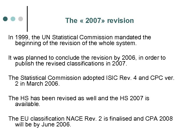 The « 2007» revision In 1999, the UN Statistical Commission mandated the beginning of