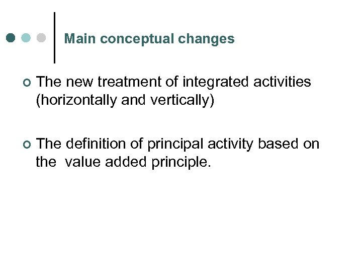 Main conceptual changes ¢ The new treatment of integrated activities (horizontally and vertically) ¢
