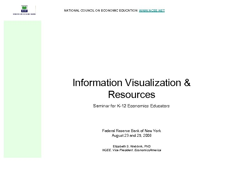 NATIONAL COUNCIL ON ECONOMIC EDUCATION WWW. NCEE. NET Information Visualization & Resources Seminar for
