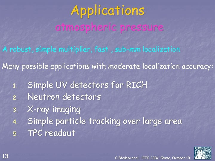 Applications atmospheric pressure A robust, simple multiplier, fast , sub-mm localization Many possible applications