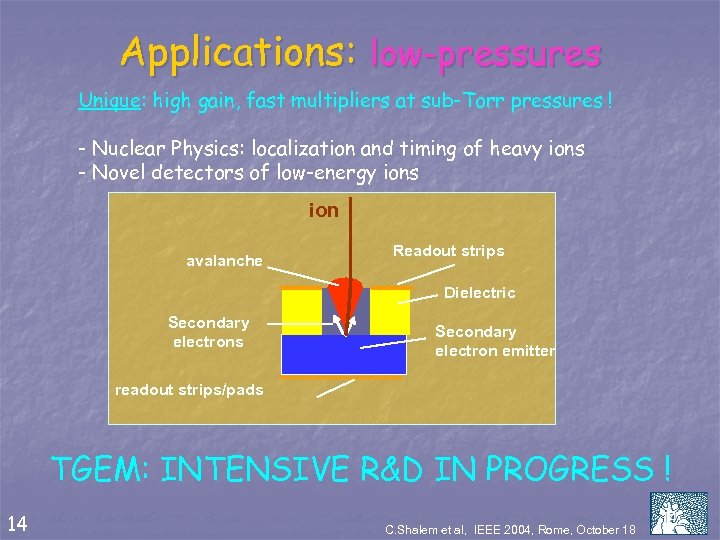 Applications: low-pressures Unique: high gain, fast multipliers at sub-Torr pressures ! - Nuclear Physics: