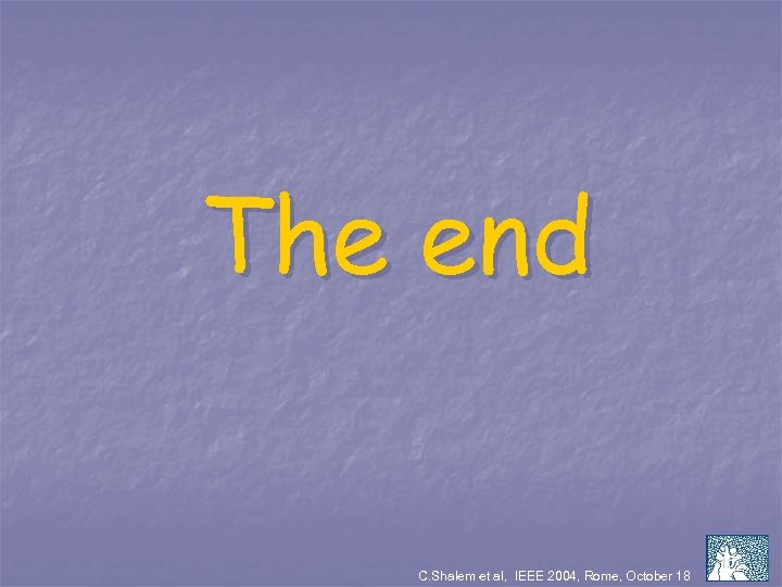 The end C. Shalem et al, IEEE 2004, Rome, October 18 15