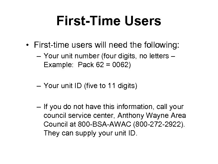First-Time Users • First-time users will need the following: – Your unit number (four
