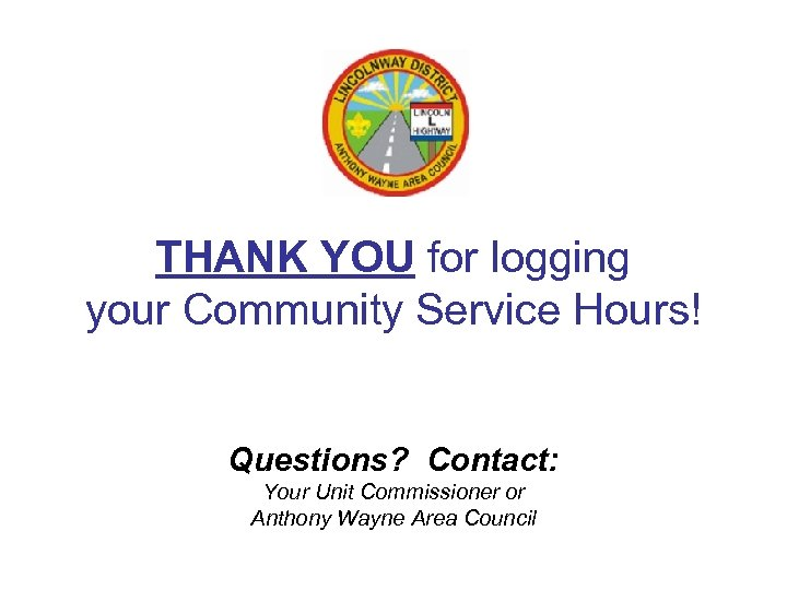 THANK YOU for logging your Community Service Hours! Questions? Contact: Your Unit Commissioner or