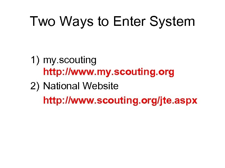 Two Ways to Enter System 1) my. scouting http: //www. my. scouting. org 2)