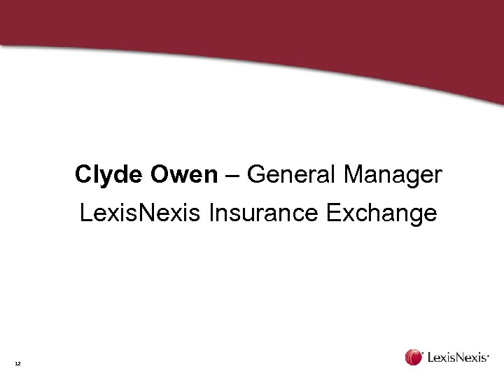 Clyde Owen – General Manager Lexis. Nexis Insurance Exchange 12