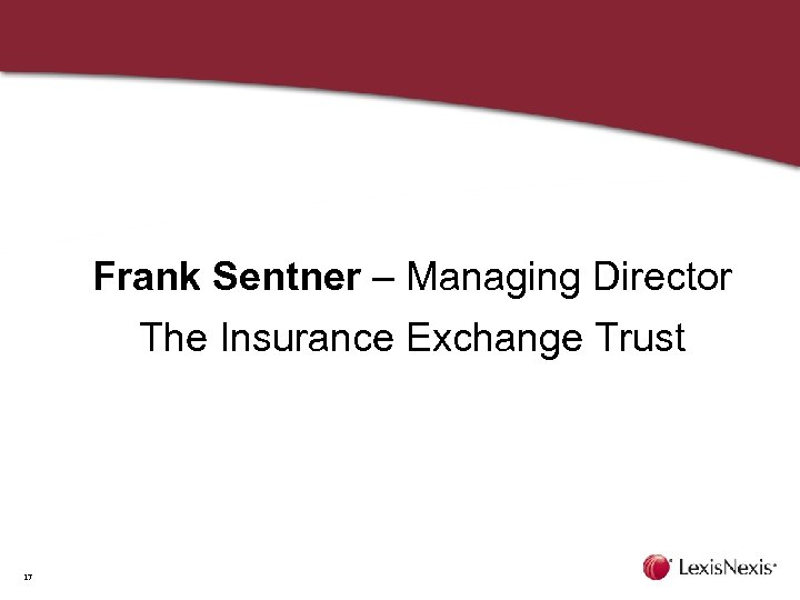 Frank Sentner – Managing Director The Insurance Exchange Trust 17