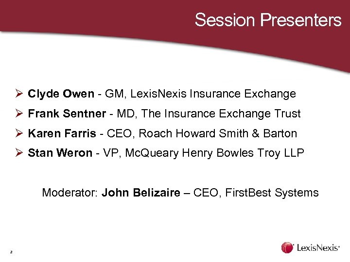 Session Presenters Ø Clyde Owen - GM, Lexis. Nexis Insurance Exchange Ø Frank Sentner