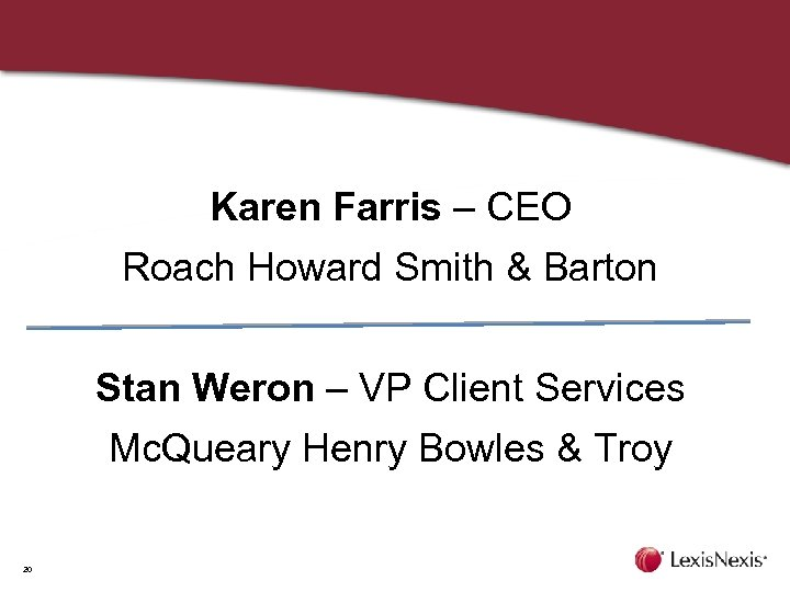 Karen Farris – CEO Roach Howard Smith & Barton Stan Weron – VP Client