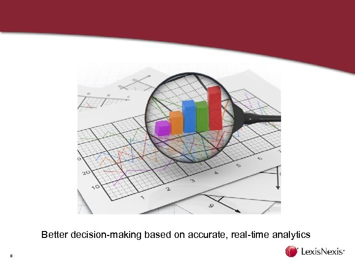 Better decision-making based on accurate, real-time analytics 8