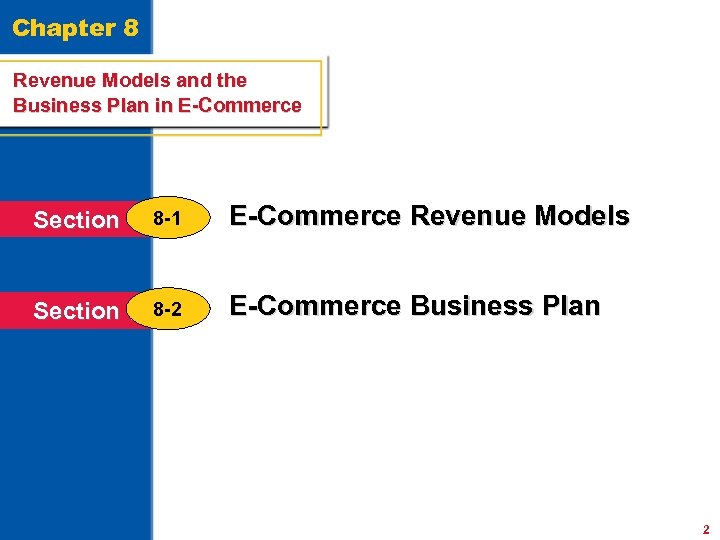 Chapter 8 Revenue Models and the Business Plan in E-Commerce Section 8 -1 E-Commerce