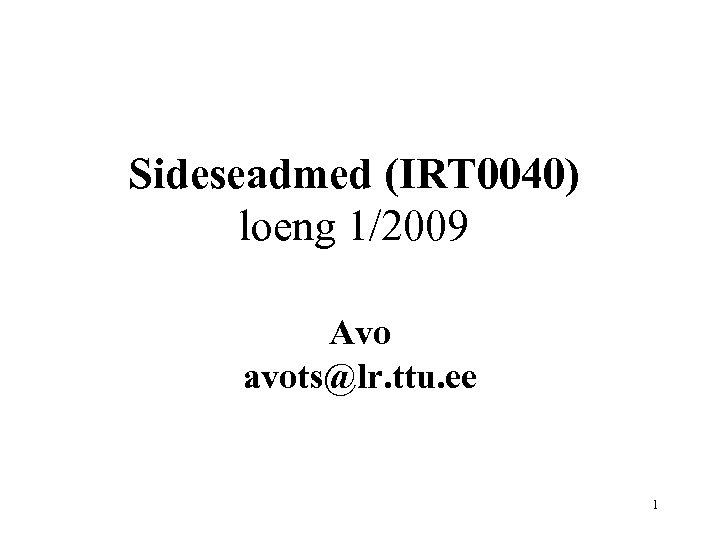 Sideseadmed (IRT 0040) loeng 1/2009 Avo avots@lr. ttu. ee 1