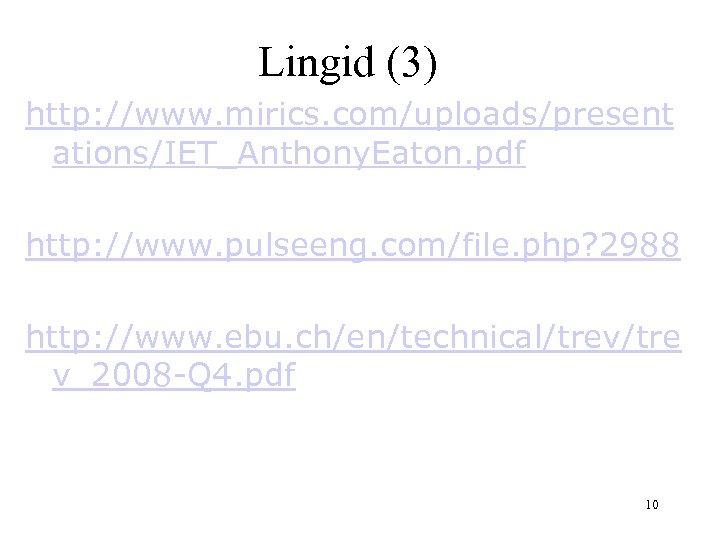 Lingid (3) http: //www. mirics. com/uploads/present ations/IET_Anthony. Eaton. pdf http: //www. pulseeng. com/file. php?