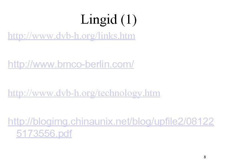 Lingid (1) http: //www. dvb-h. org/links. htm http: //www. bmco-berlin. com/ http: //www. dvb-h.