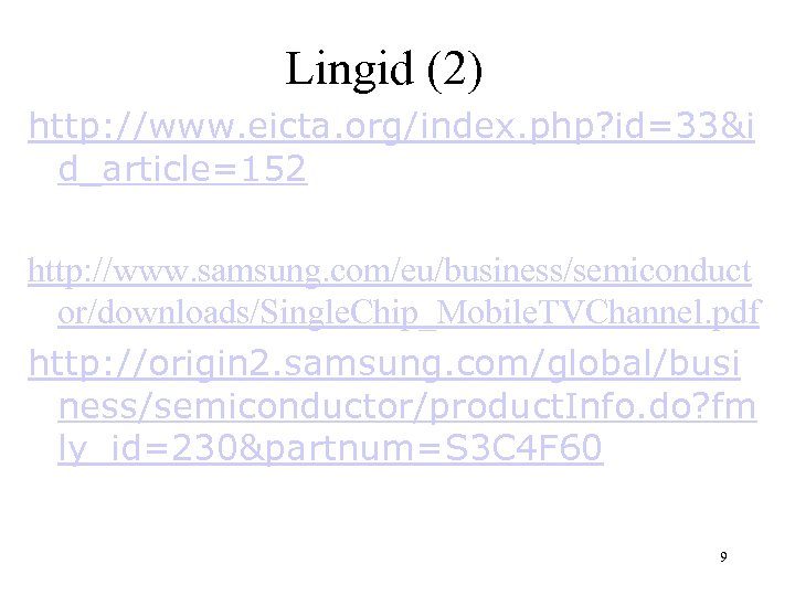 Lingid (2) http: //www. eicta. org/index. php? id=33&i d_article=152 http: //www. samsung. com/eu/business/semiconduct or/downloads/Single.