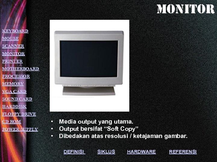 monitor KEYBOARD MOUSE SCANNER MONITOR PRINTER MOTHERBOARD PROCESSOR MEMORY VGA CARD SOUND CARD HARDDISK