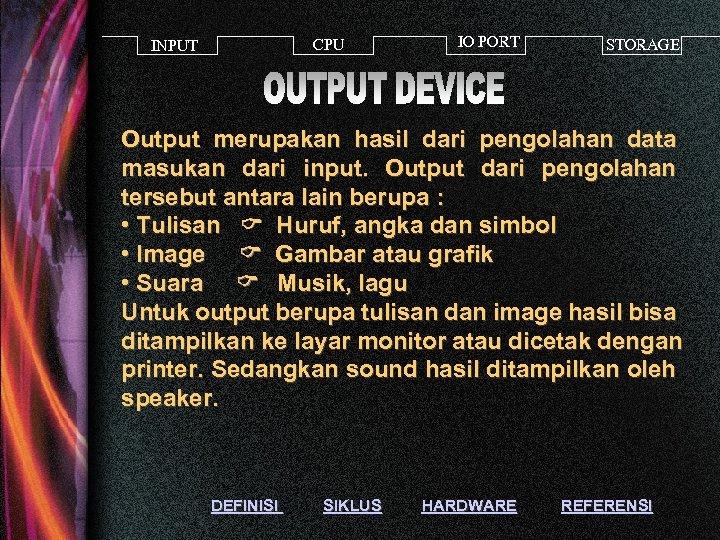 CPU INPUT IO PORT STORAGE Output merupakan hasil dari pengolahan data masukan dari input.