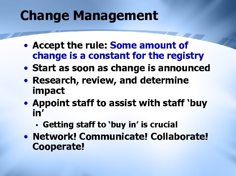 Change Management • Accept the rule: Some amount of change is a constant for