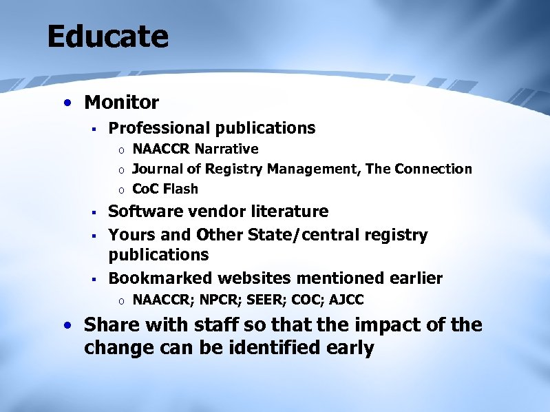 Educate • Monitor § Professional publications o o o § § § NAACCR Narrative