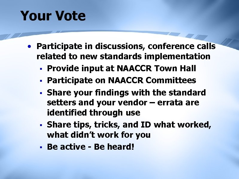 Your Vote • Participate in discussions, conference calls related to new standards implementation §