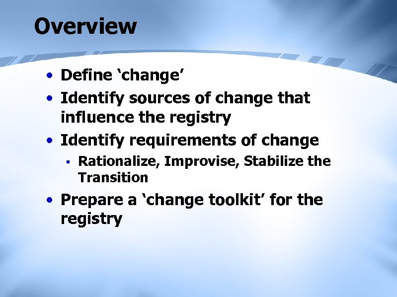 Overview • Define 'change' • Identify sources of change that influence the registry •